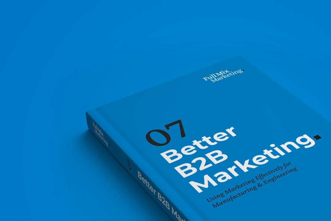 Better B2B Marketing 07 - Marketing Effectively for Manufacturing & Engineering