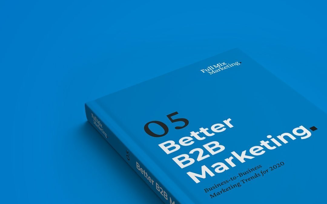 Better B2B Marketing 05 – Business-to-Business Marketing Trends for 2020