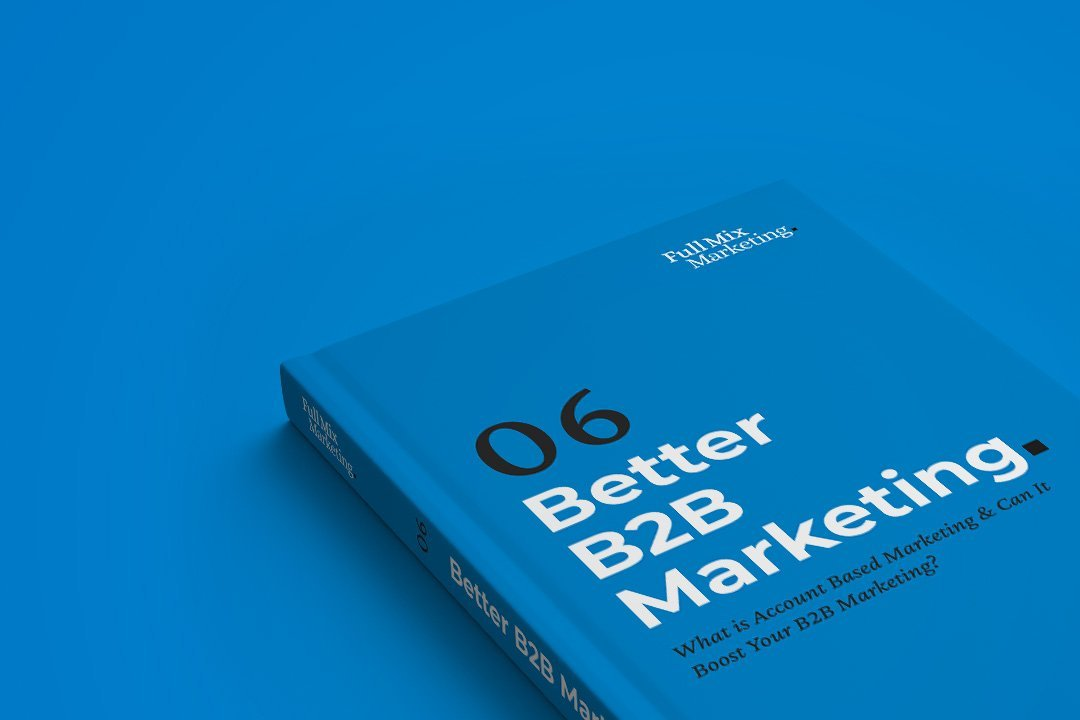 Better B2B Marketing 6 – What is Account Based Marketing & Can It Boost Your B2B