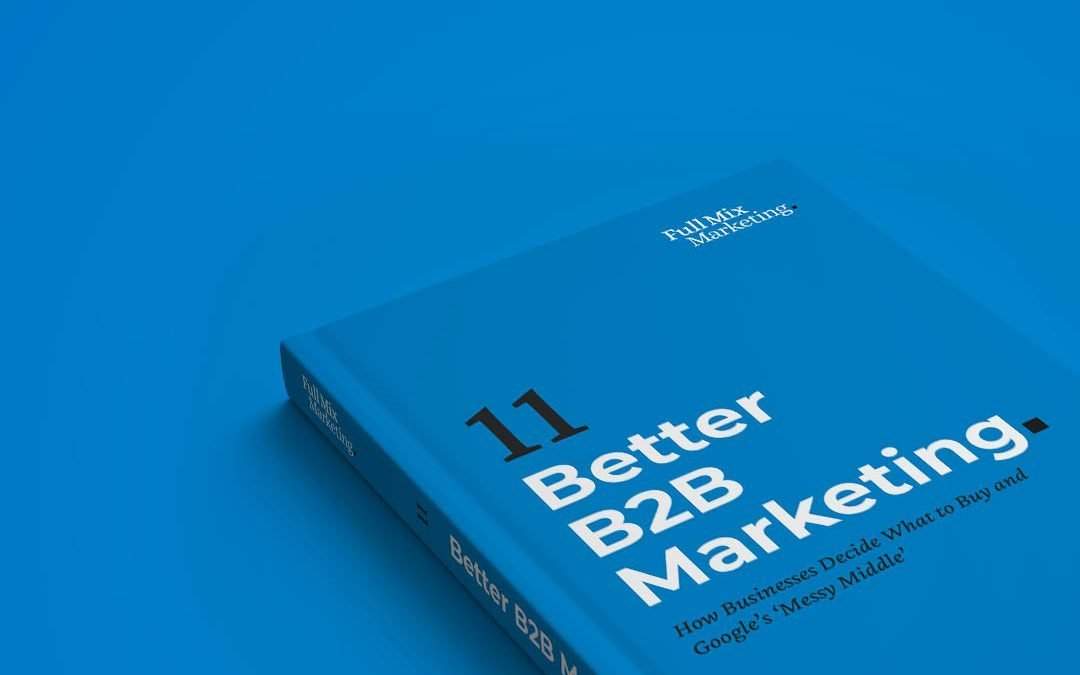 Better B2B Marketing 11 – How Businesses Decide What to Buy and Google's 'Messy Middle'