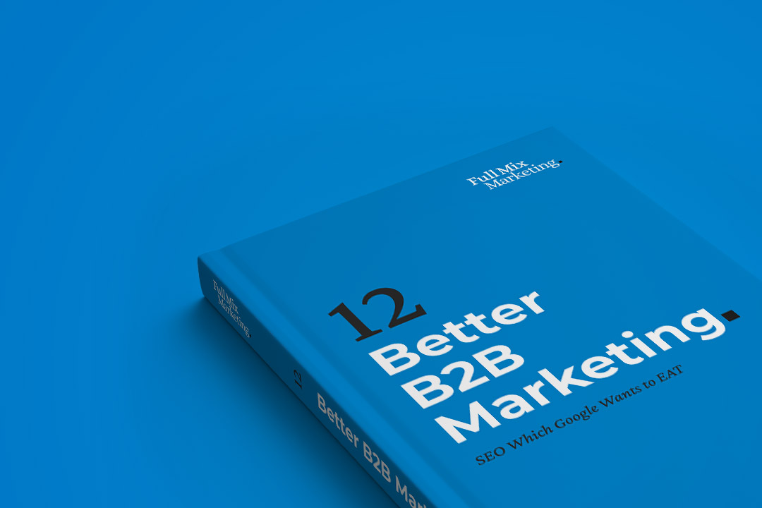 Better B2B Marketing 12 – SEO Which Google Wants to EAT