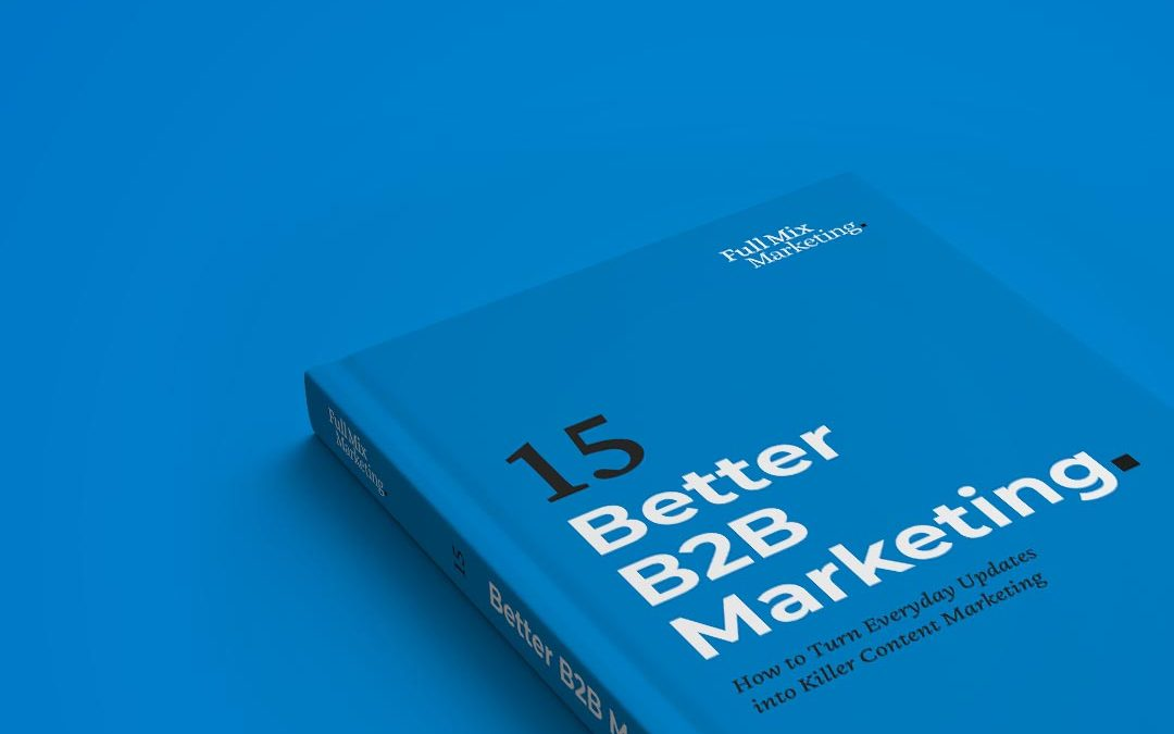 Better B2B Marketing 15 – How to Turn Everyday Updates into Killer Content Marketing